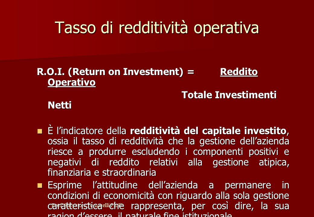 Prof. Salvatore Tomaselli Ph.D. Tasso di redditività del capitale proprio R.O.E. (Return on Equity) = Reddito Netto Capitale Netto Capitale Netto È l'