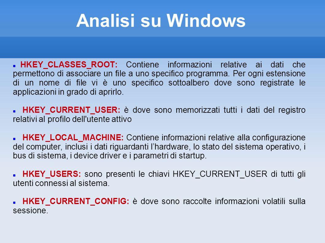 Analisi su Windows HKEY_CLASSES_ROOT: Contiene informazioni relative ai dati che permettono di associare un file a uno specifico programma.