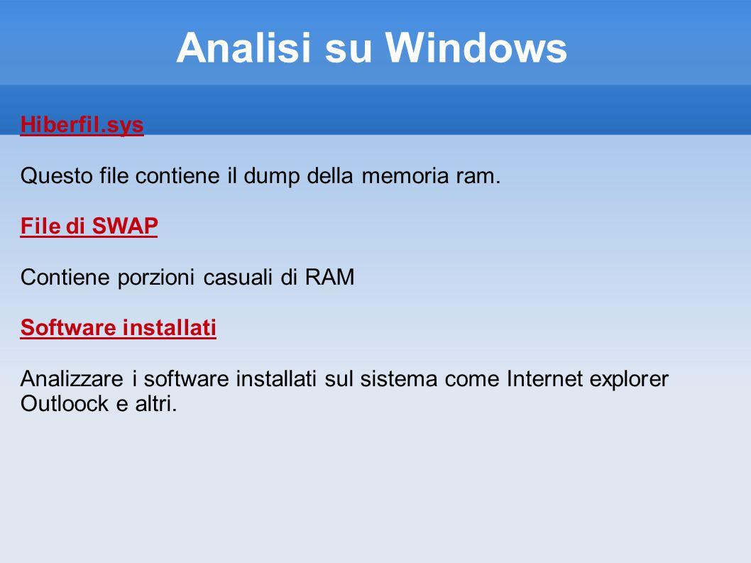 Analisi su Windows Hiberfil.sys Questo file contiene il dump della memoria ram.