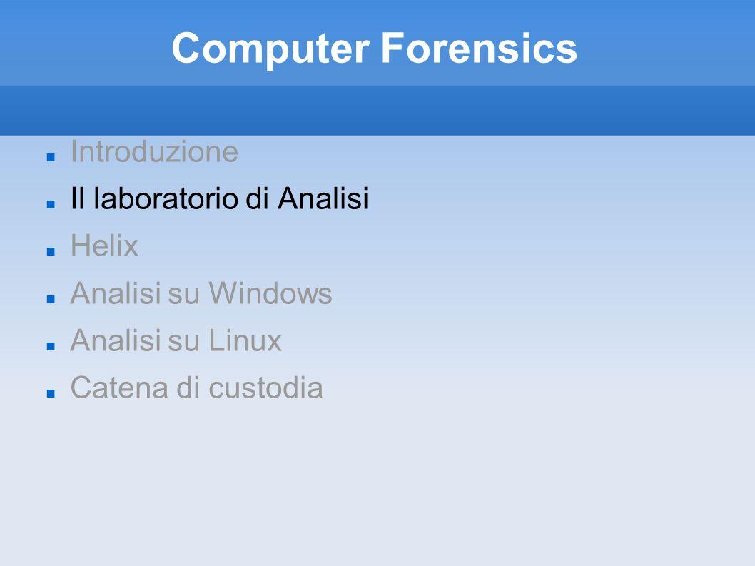 Laboratorio di Analisi Gli strumenti che adotteremo per effettuare l analisi Punti chiave sono due: - La ridondanza: necessaria in quanto il forenser non può permetersi di perdere nemmeno un dato in suo possesso.