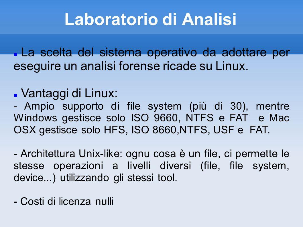 Laboratorio di Analisi La scelta del sistema operativo da adottare per eseguire un analisi forense ricade su Linux.