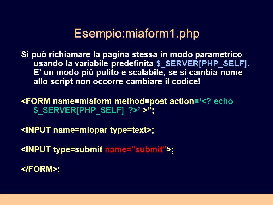 Esempio:miaform1.php Si può richiamare la pagina stessa in modo parametrico usando la variabile predefinita $_SERVER[PHP_SELF].