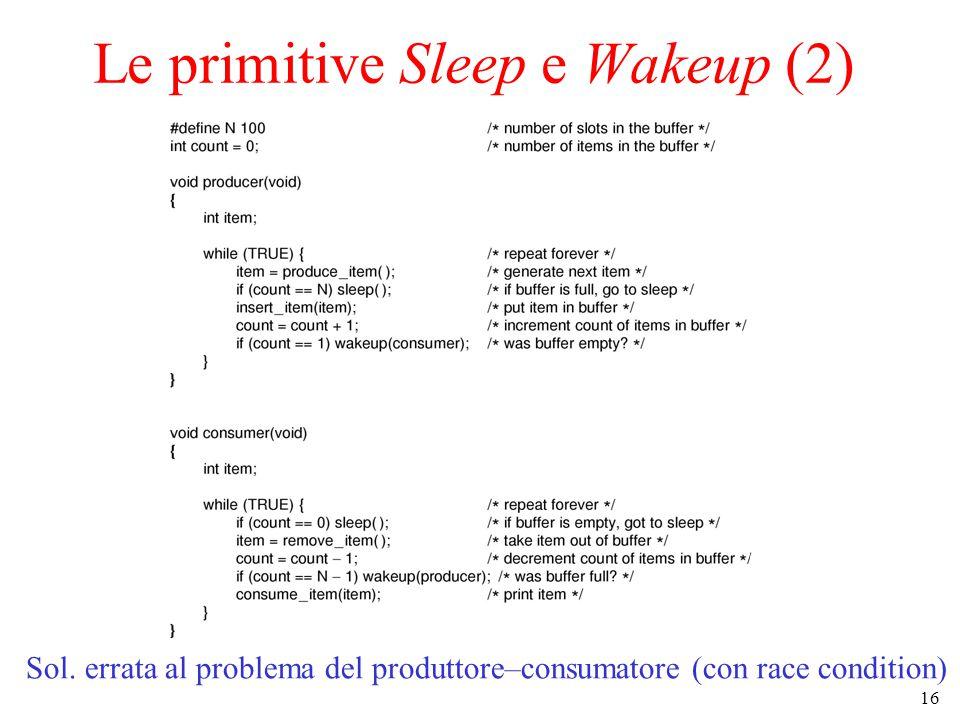 16 Le primitive Sleep e Wakeup (2) Sol. errata al problema del produttore–consumatore (con race condition)