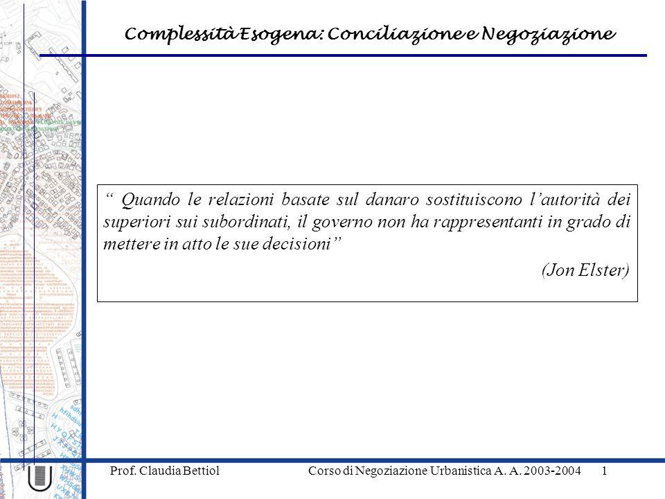 """Complessità Esogena: Conciliazione e Negoziazione Prof. Claudia Bettiol Corso di Negoziazione Urbanistica A. A. 2003-20041 """" Quando le relazioni basat"""
