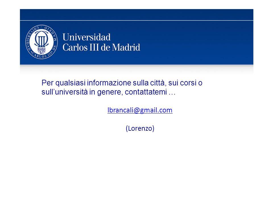 Per qualsiasi informazione sulla città, sui corsi o sull'università in genere, contattatemi … lbrancali@gmail.com (Lorenzo)