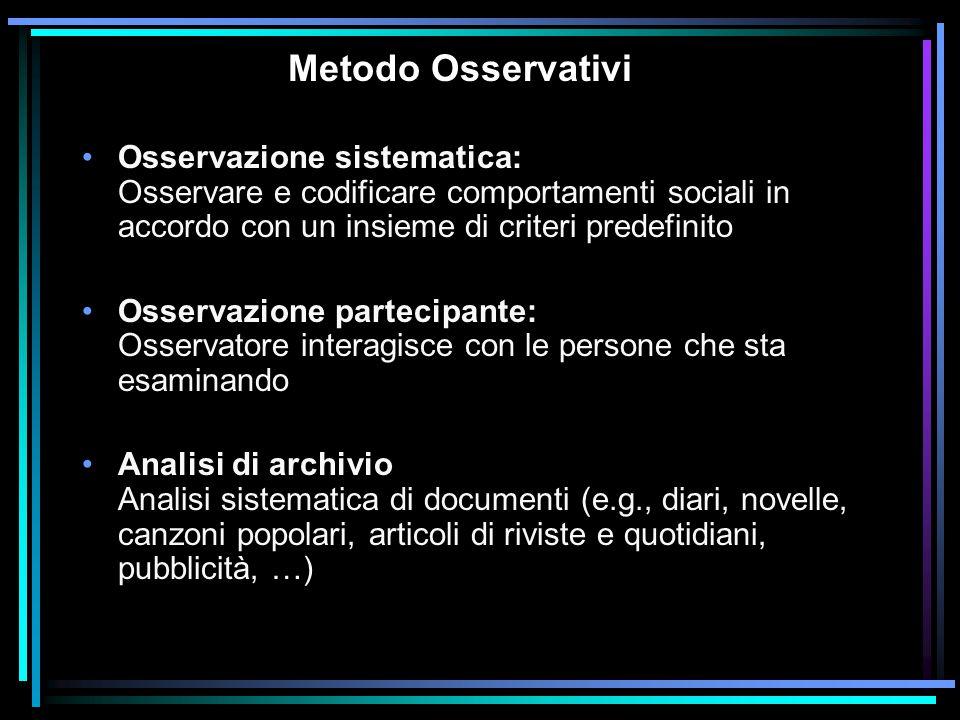 Metodo Osservativi Osservazione sistematica: Osservare e codificare comportamenti sociali in accordo con un insieme di criteri predefinito Osservazion