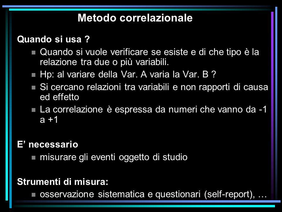 Metodo correlazionale Quando si usa ? n Quando si vuole verificare se esiste e di che tipo è la relazione tra due o più variabili. n Hp: al variare de