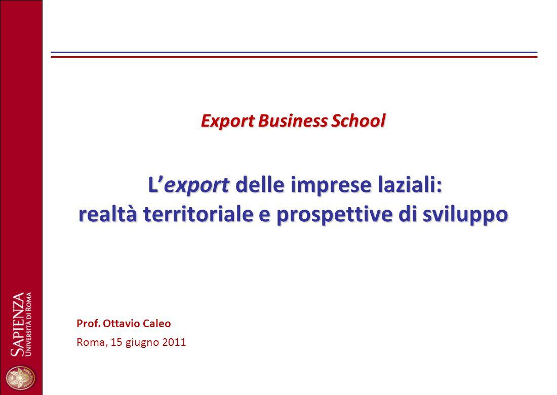 Export Business School L'export delle imprese laziali: realtà territoriale e prospettive di sviluppo Export Business School L'export delle imprese laz