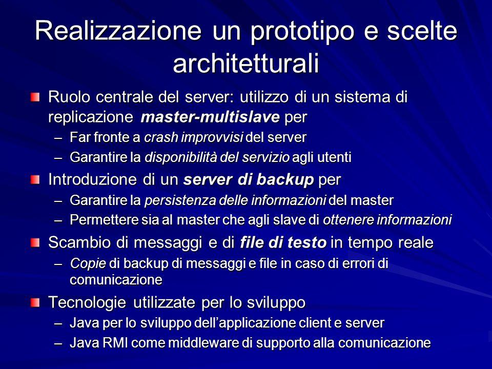 Realizzazione un prototipo e scelte architetturali Ruolo centrale del server: utilizzo di un sistema di replicazione master-multislave per –Far fronte