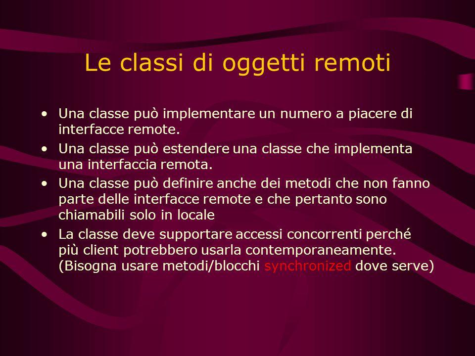 Le classi di oggetti remoti Una classe può implementare un numero a piacere di interfacce remote.
