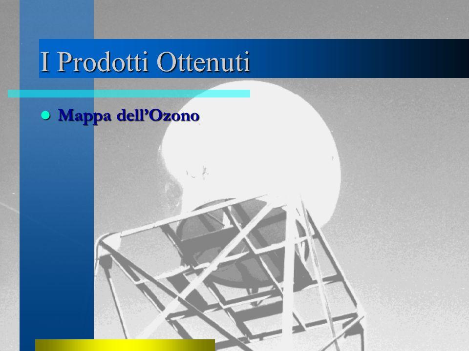 I Prodotti Ottenuti Mappa dell'Ozono Mappa dell'Ozono