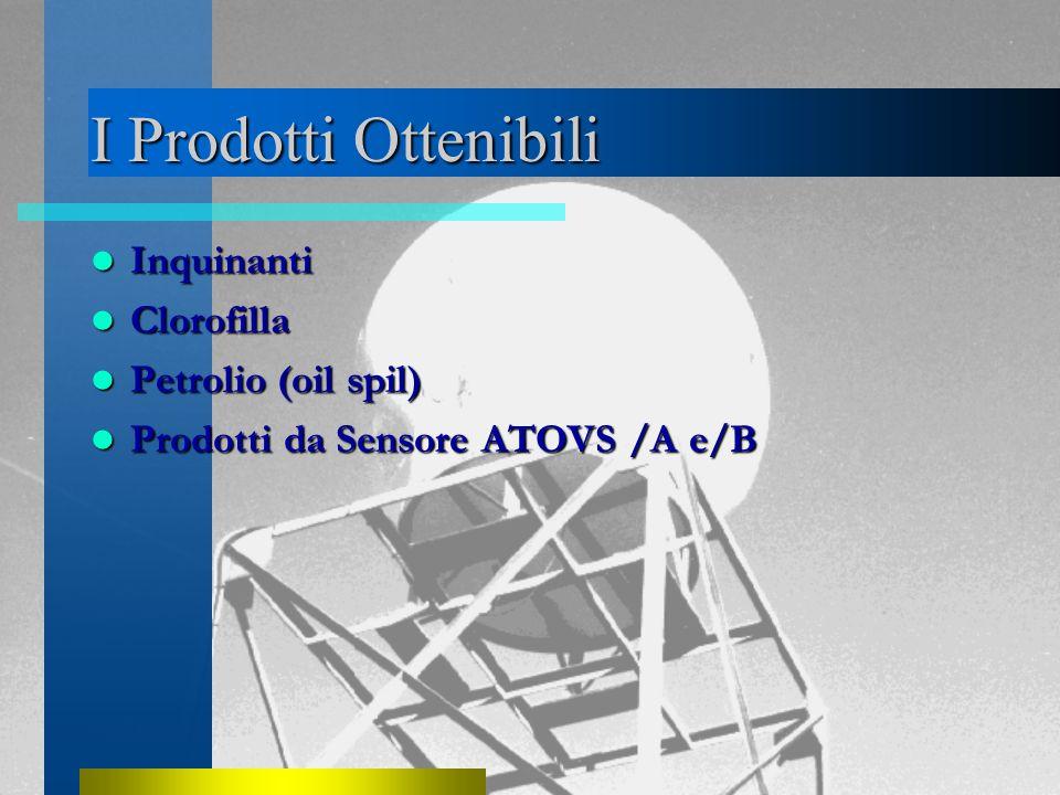 I Prodotti Ottenibili Inquinanti Inquinanti Clorofilla Clorofilla Petrolio (oil spil) Petrolio (oil spil) Prodotti da Sensore ATOVS /A e/B Prodotti da Sensore ATOVS /A e/B