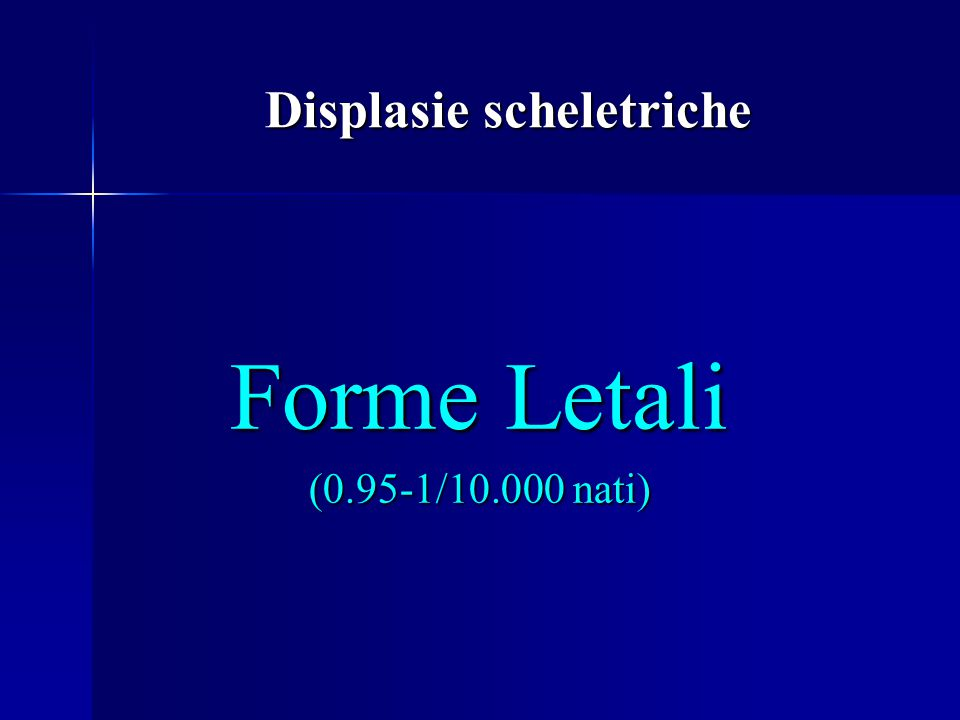 Displasie scheletriche Forme Letali (0.95-1/10.000 nati)