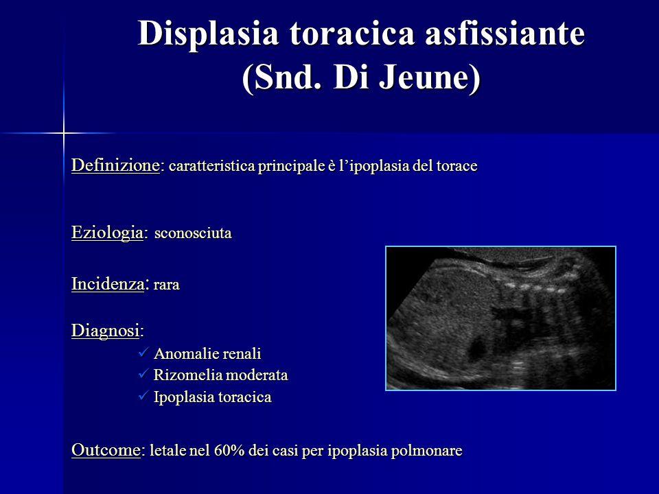 Displasia toracica asfissiante (Snd. Di Jeune) Definizione: caratteristica principale è l'ipoplasia del torace Eziologia: sconosciuta Incidenza : rara