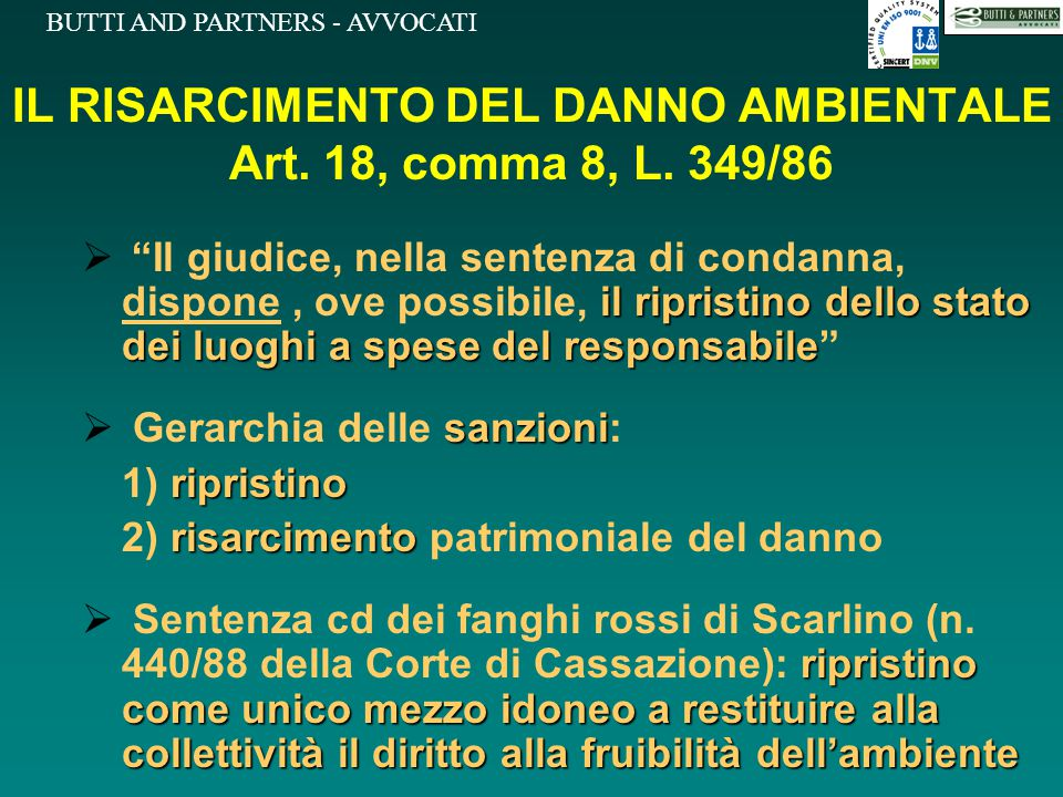 BUTTI AND PARTNERS - AVVOCATI IL RISARCIMENTO DEL DANNO AMBIENTALE Art. 18, comma 8, L. 349/86 il ripristino dello stato dei luoghi a spese del respon