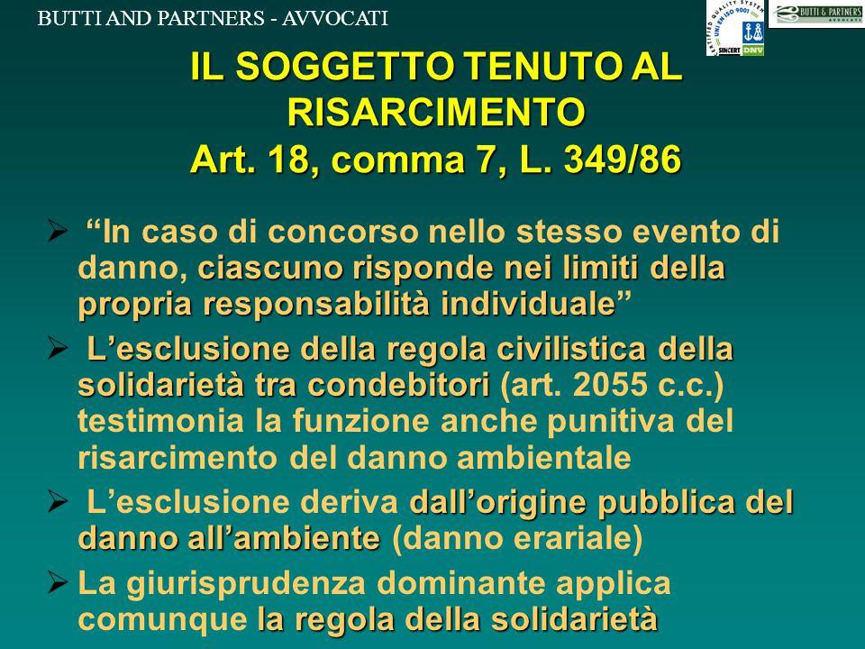 BUTTI AND PARTNERS - AVVOCATI IL SOGGETTO TENUTO AL RISARCIMENTO Art. 18, comma 7, L. 349/86 ciascuno risponde nei limiti della propria responsabilità