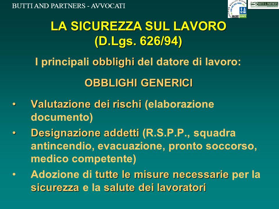 BUTTI AND PARTNERS - AVVOCATI LA SICUREZZA SUL LAVORO (D.Lgs. 626/94) obblighi I principali obblighi del datore di lavoro: OBBLIGHI GENERICI Valutazio