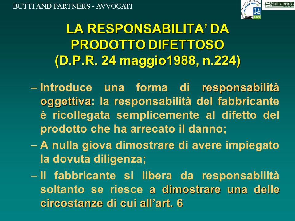 BUTTI AND PARTNERS - AVVOCATI LA RESPONSABILITA' DA PRODOTTO DIFETTOSO (D.P.R. 24 maggio1988, n.224) responsabilità oggettiva –Introduce una forma di