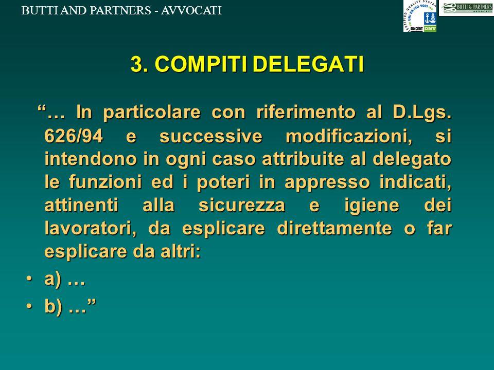 """BUTTI AND PARTNERS - AVVOCATI 3. COMPITI DELEGATI """"… In particolare con riferimento al D.Lgs. 626/94 e successive modificazioni, si intendono in ogni"""