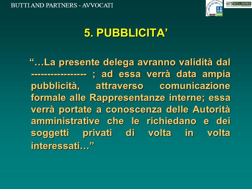 """BUTTI AND PARTNERS - AVVOCATI 5. PUBBLICITA' """"…La presente delega avranno validità dal ----------------- ; ad essa verrà data ampia pubblicità, attrav"""