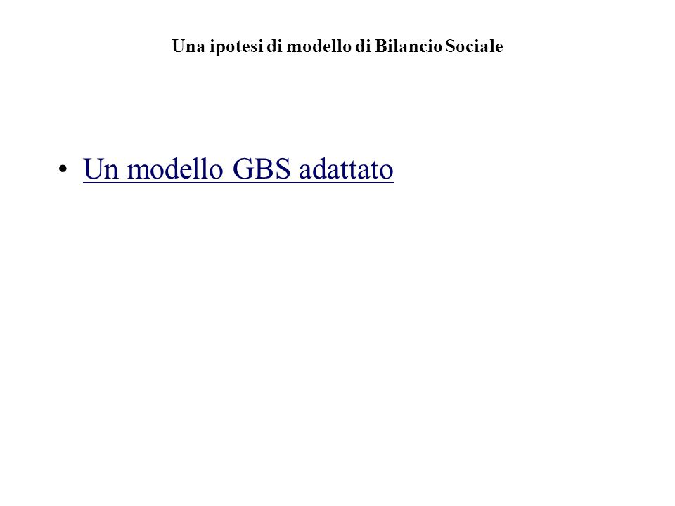 Una ipotesi di modello di Bilancio Sociale Un modello GBS adattato