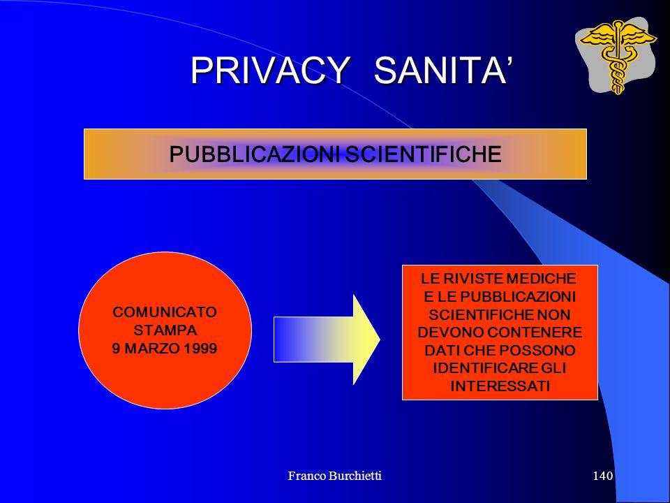 Franco Burchietti140 PRIVACY SANITA' PUBBLICAZIONI SCIENTIFICHE COMUNICATO STAMPA 9 MARZO 1999 LE RIVISTE MEDICHE E LE PUBBLICAZIONI SCIENTIFICHE NON