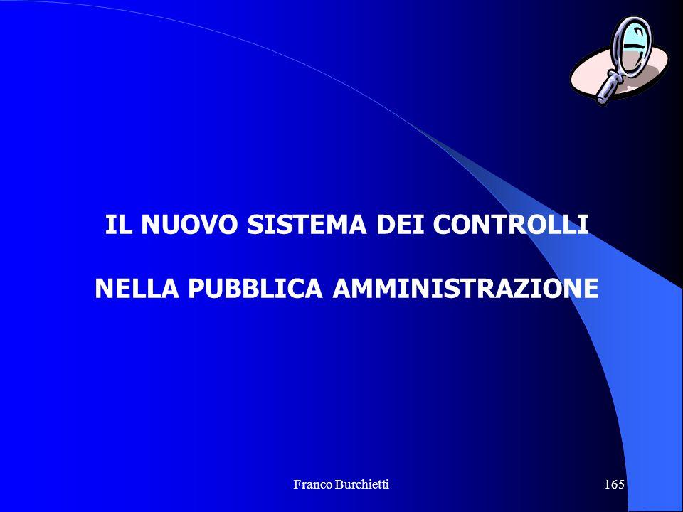 Franco Burchietti165 IL NUOVO SISTEMA DEI CONTROLLI NELLA PUBBLICA AMMINISTRAZIONE