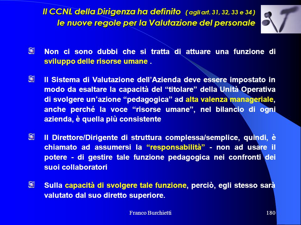 Franco Burchietti180 Non ci sono dubbi che si tratta di attuare una funzione di sviluppo delle risorse umane. Il Sistema di Valutazione dell'Azienda d