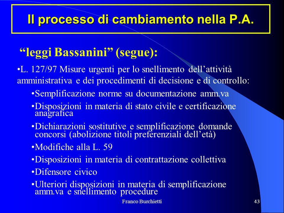"""Franco Burchietti43 Il processo di cambiamento nella P.A. """"leggi Bassanini"""" (segue): L. 127/97 Misure urgenti per lo snellimento dell'attività amminis"""