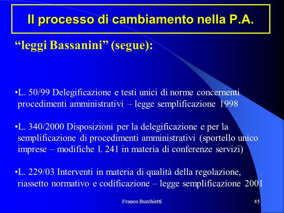 """Franco Burchietti45 Il processo di cambiamento nella P.A. """"leggi Bassanini"""" (segue): L. 50/99 Delegificazione e testi unici di norme concernenti proce"""