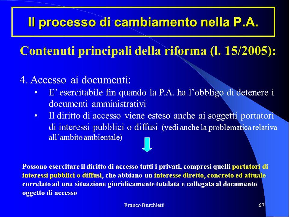 Franco Burchietti67 Il processo di cambiamento nella P.A. Contenuti principali della riforma (l. 15/2005): 4. Accesso ai documenti: E' esercitabile fi