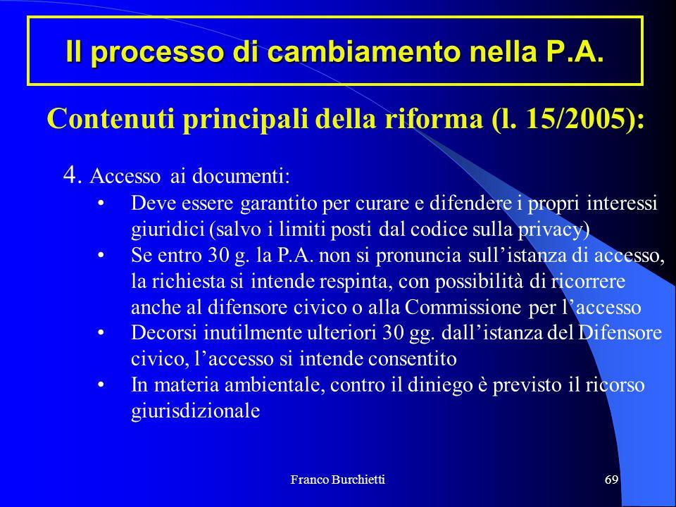 Franco Burchietti69 Il processo di cambiamento nella P.A. Contenuti principali della riforma (l. 15/2005): 4. Accesso ai documenti: Deve essere garant
