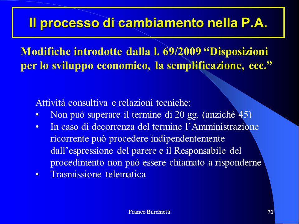 """Franco Burchietti71 Il processo di cambiamento nella P.A. Modifiche introdotte dalla l. 69/2009 """"Disposizioni per lo sviluppo economico, la semplifica"""
