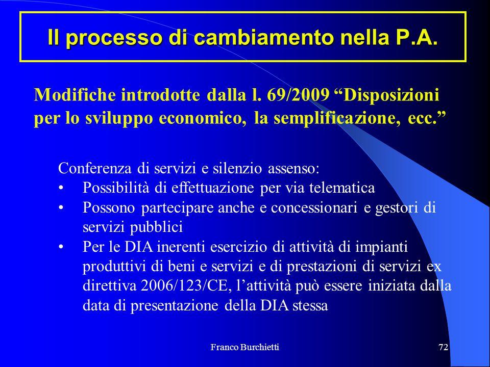 """Franco Burchietti72 Il processo di cambiamento nella P.A. Modifiche introdotte dalla l. 69/2009 """"Disposizioni per lo sviluppo economico, la semplifica"""