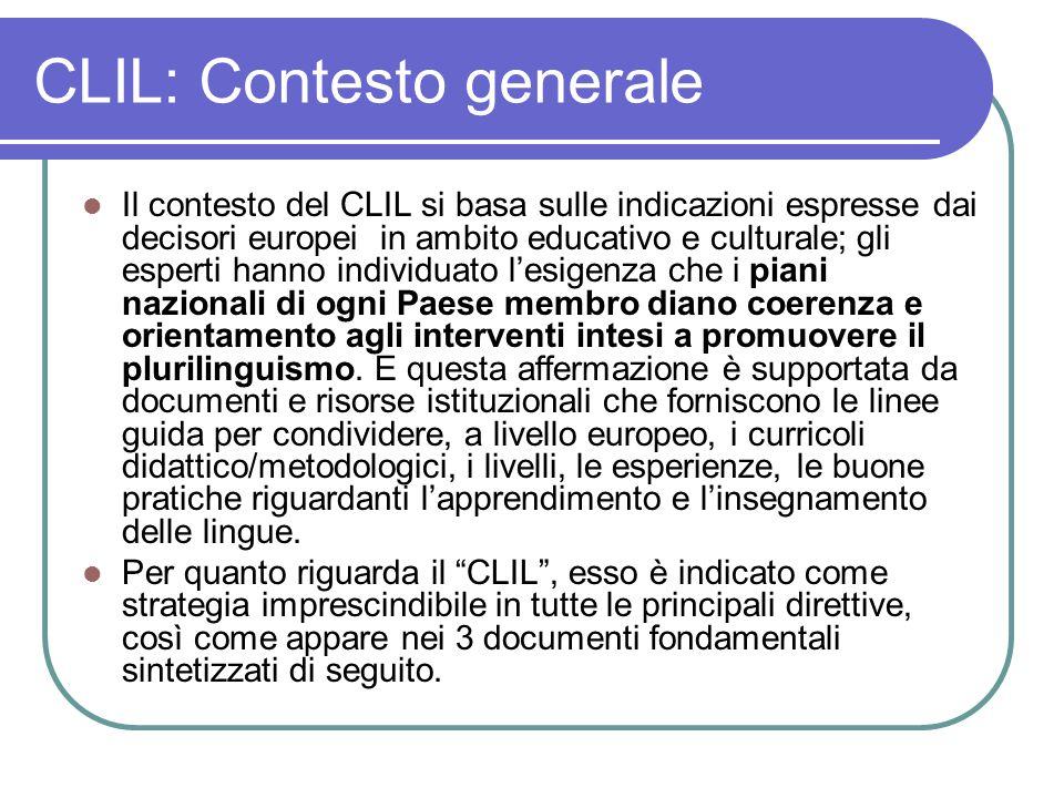 CLIL: Contesto generale Il contesto del CLIL si basa sulle indicazioni espresse dai decisori europei in ambito educativo e culturale; gli esperti hann