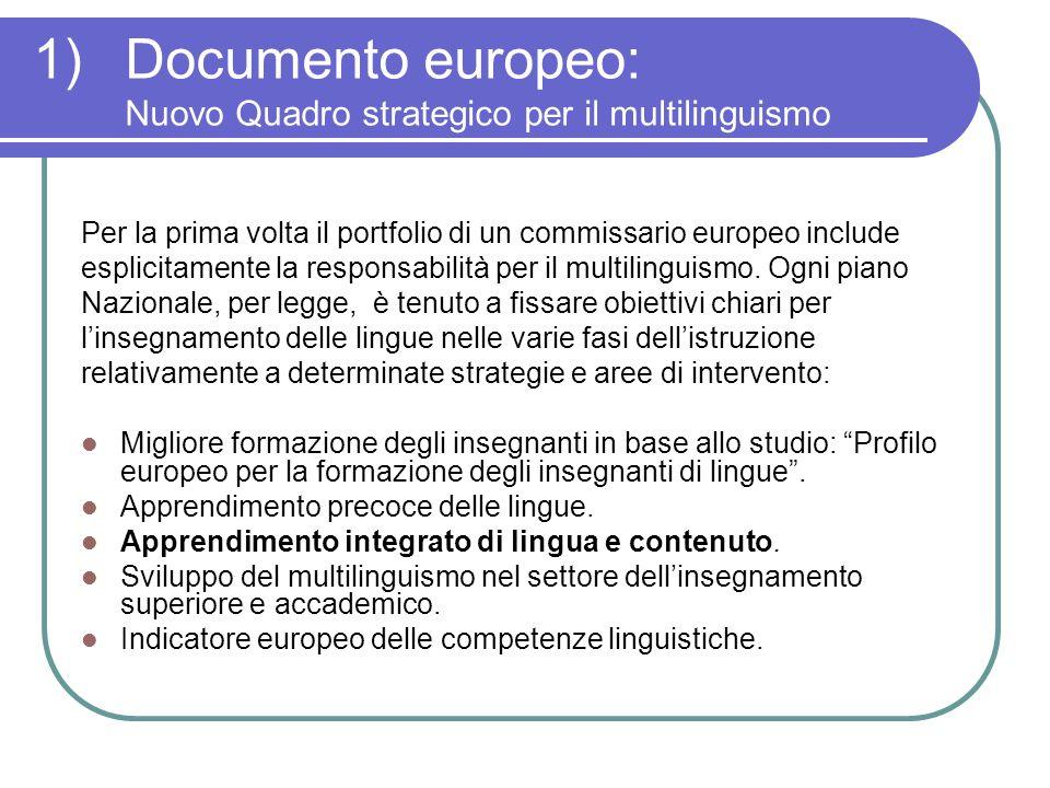 1)Documento europeo: Nuovo Quadro strategico per il multilinguismo Per la prima volta il portfolio di un commissario europeo include esplicitamente la