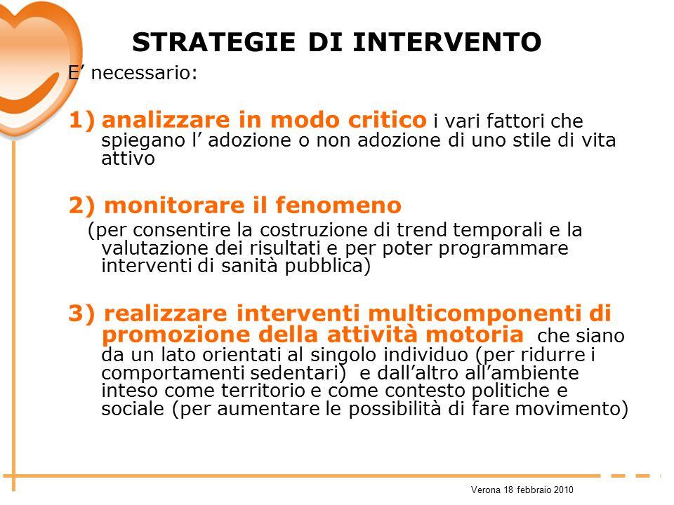Verona 18 febbraio 2010 STRATEGIE DI INTERVENTO E' necessario: 1)analizzare in modo critico i vari fattori che spiegano l' adozione o non adozione di