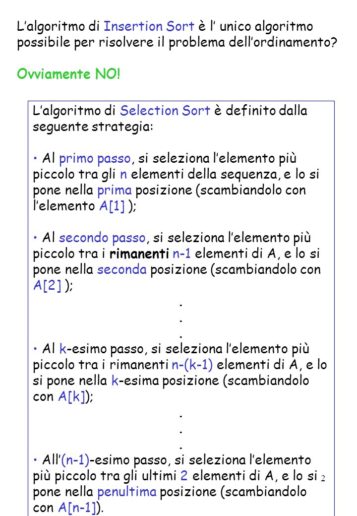 2 L'algoritmo di Insertion Sort è l' unico algoritmo possibile per risolvere il problema dell'ordinamento.