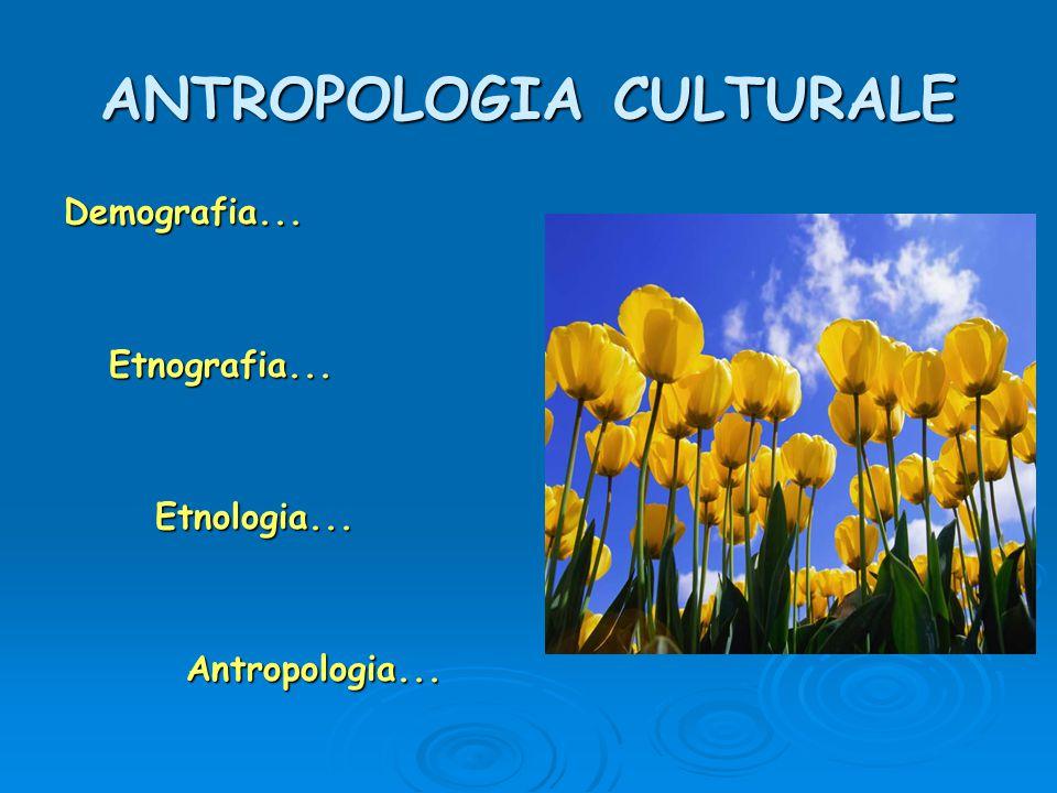 ANTROPOLOGIA CULTURALE Demografia...Etnografia...