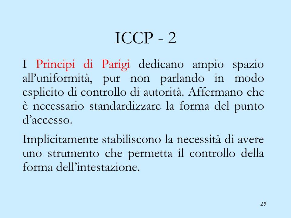 25 ICCP - 2 I Principi di Parigi dedicano ampio spazio all'uniformità, pur non parlando in modo esplicito di controllo di autorità. Affermano che è ne