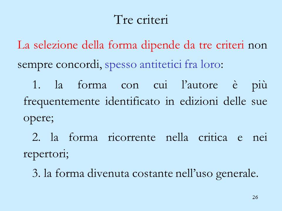 26 Tre criteri La selezione della forma dipende da tre criteri non sempre concordi, spesso antitetici fra loro: 1. la forma con cui l'autore è più fre
