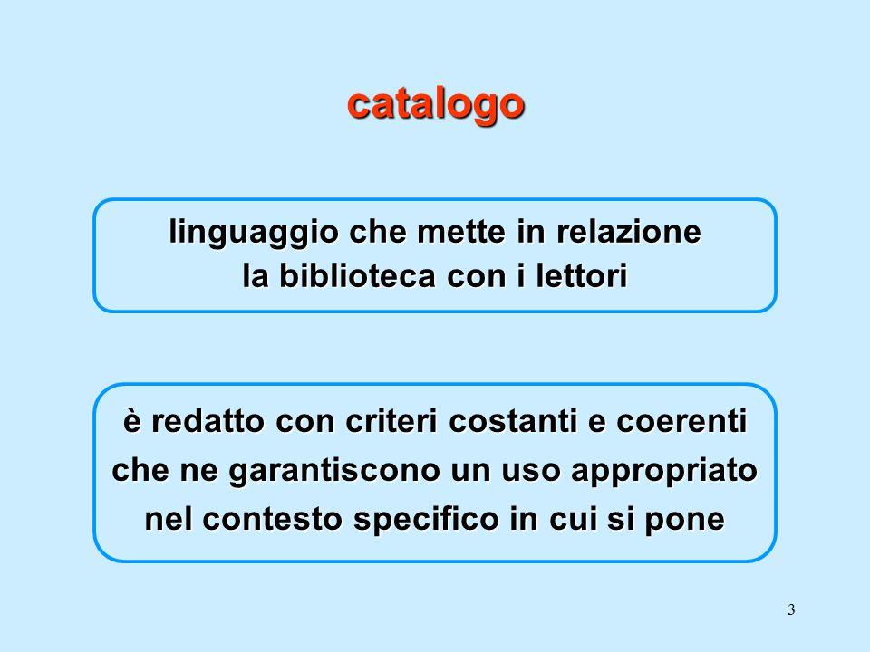 3 catalogo linguaggio che mette in relazione la biblioteca con i lettori è redatto con criteri costanti e coerenti che ne garantiscono un uso appropri