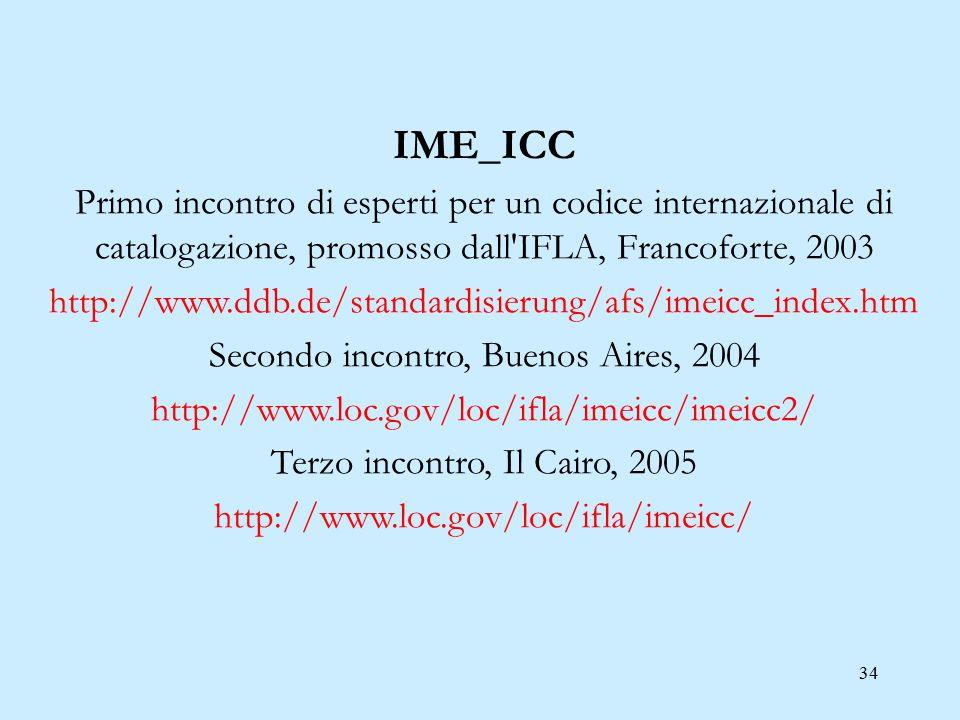 34 IME_ICC Primo incontro di esperti per un codice internazionale di catalogazione, promosso dall'IFLA, Francoforte, 2003 http://www.ddb.de/standardis