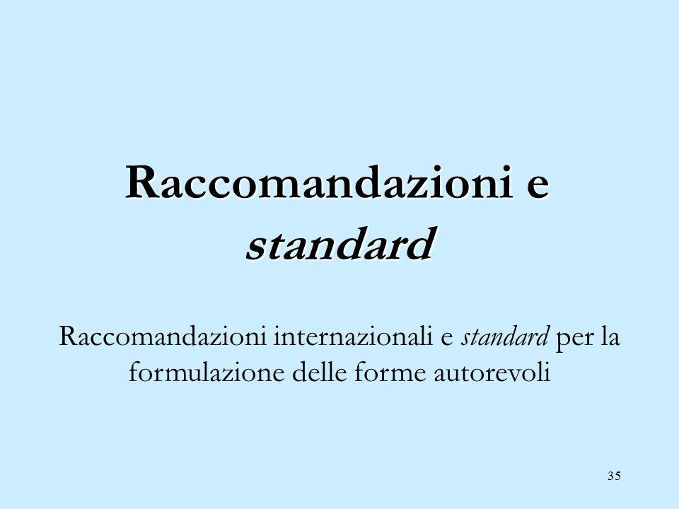 35 Raccomandazioni e standard Raccomandazioni internazionali e standard per la formulazione delle forme autorevoli