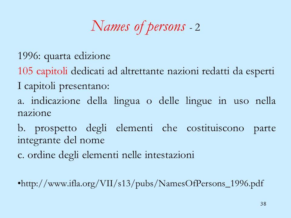 38 Names of persons - 2 1996: quarta edizione 105 capitoli dedicati ad altrettante nazioni redatti da esperti I capitoli presentano: a. indicazione de