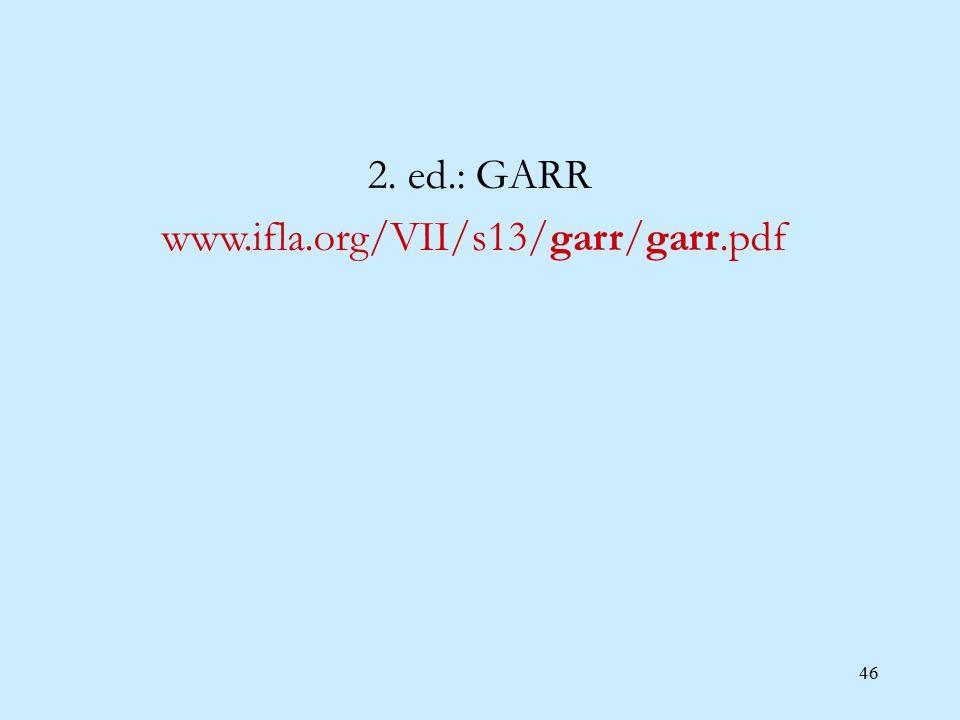 46 2. ed.: GARR www.ifla.org/VII/s13/garr/garr.pdf