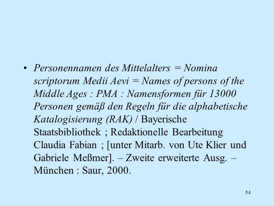 54 Personennamen des Mittelalters = Nomina scriptorum Medii Aevi = Names of persons of the Middle Ages : PMA : Namensformen für 13000 Personen gemäß d