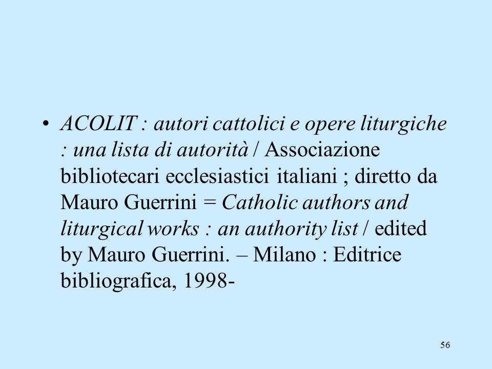 56 ACOLIT : autori cattolici e opere liturgiche : una lista di autorità / Associazione bibliotecari ecclesiastici italiani ; diretto da Mauro Guerrini