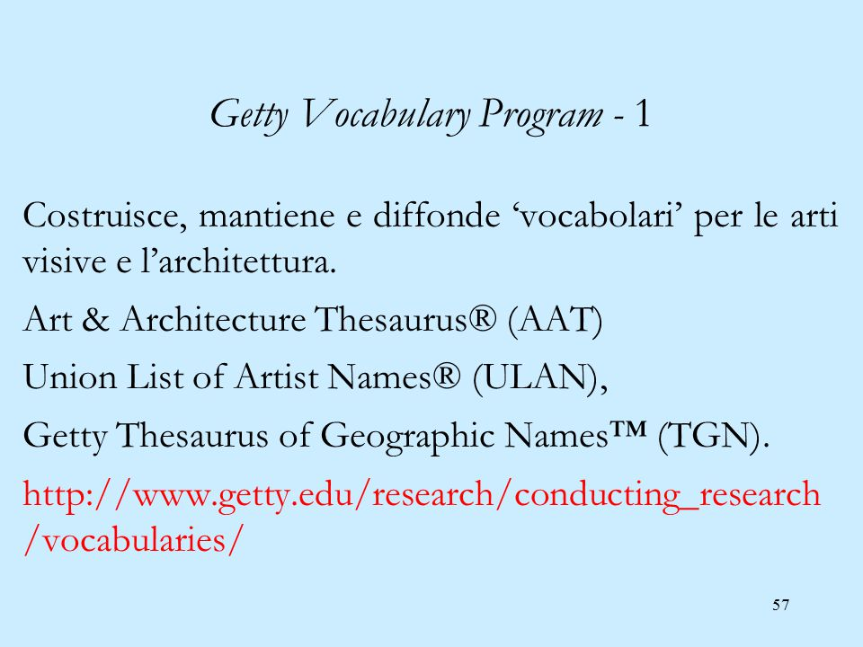 57 Getty Vocabulary Program - 1 Costruisce, mantiene e diffonde 'vocabolari' per le arti visive e l'architettura.