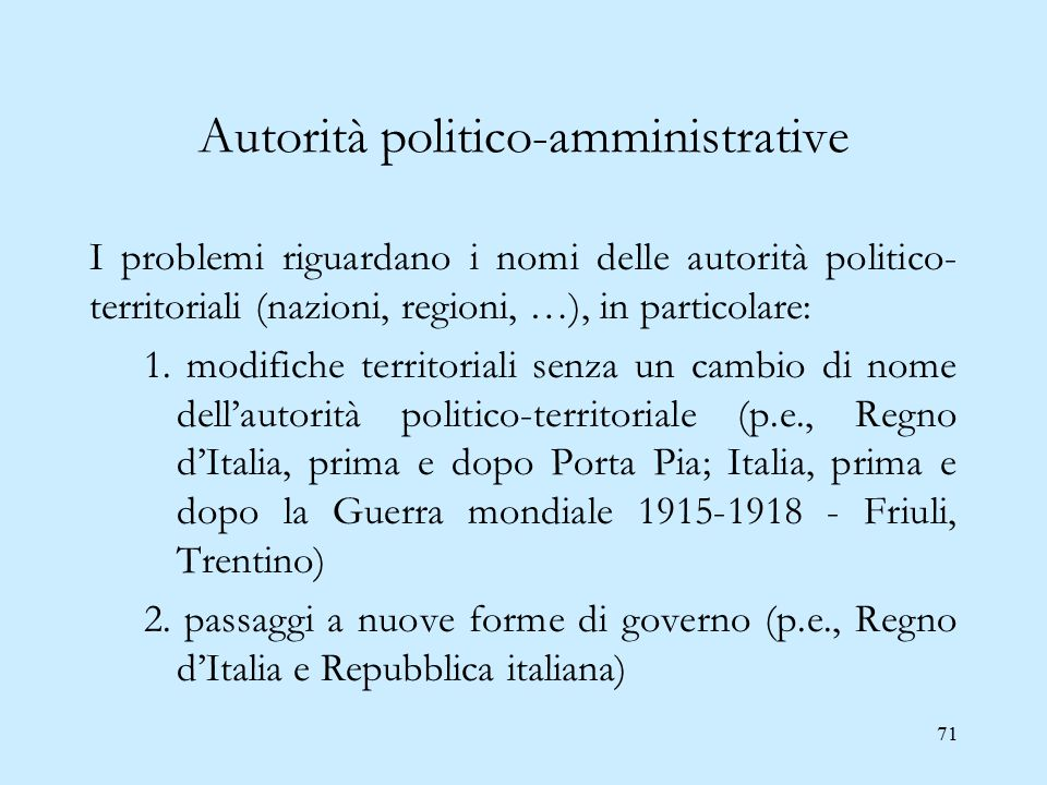 71 Autorità politico-amministrative I problemi riguardano i nomi delle autorità politico- territoriali (nazioni, regioni, …), in particolare: 1. modif